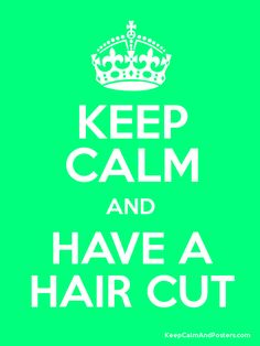 Keep Calm and HAVE A HAIR CUT Poster