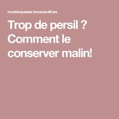 Trop de persil ? Comment le conserver malin! Food, Herbs, Recipe, Preserves, Meal, Essen, Hoods, Meals, Eten