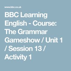 BBC Learning English - Course: The Grammar Gameshow / Unit 1 / Session 13 / Activity 1