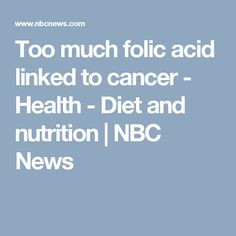 Too much folic acid linked to cancer - Health - Diet and nutrition   NBC News