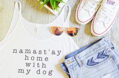 namast'ay home with my dog tank