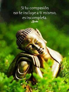 Si tu compasión no te incluye a ti mismo, es incompleta. Buda ... :) !!!