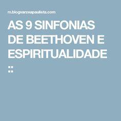 AS 9 SINFONIAS DE BEETHOVEN E ESPIRITUALIDADE ::