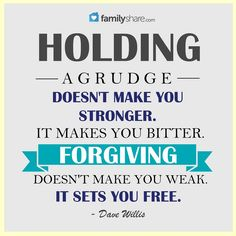 Dave Willis quote familyshare holding a grudge doesn't make you strong it makes you bitter forgiving doesn't make you weak it sets you free