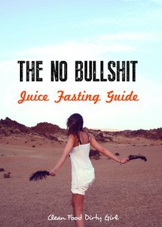 No Bullshit Juice Fasting Guide + My Personal Candid Juice Fast Journal - Clean Food Dirty Girl