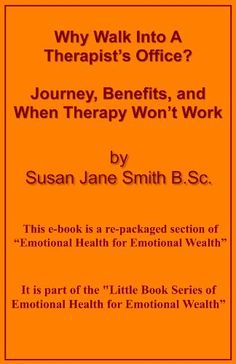 Why Walk Ihnto A Therapist's Office? (Little Book Series of Emotional Health For Emotional Wealth) by Susan Jane Smith BSc, http://www.amazon.com/gp/product/B00ANN1R6A/ref=cm_sw_r_pi_alp_eGY0qb1NDES65