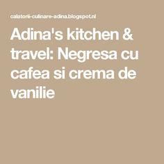 Adina's kitchen & travel: Negresa cu cafea si crema de vanilie