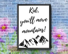 Kid You'll Move Mountains  Kids Motivational Wall Art Nursery Prints, Nursery Wall Art, Canvas Wall Art, Motivational Wall Art, Move Mountains, Frame It, Baby Boy Nurseries, Etsy Handmade, Printable Wall Art