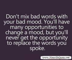 Don't mix bad words with your bad mood..