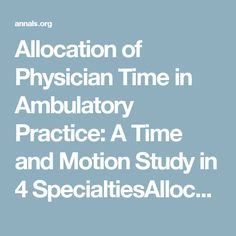 Allocation of Physician Time in Ambulatory Practice: A Time and Motion Study in 4 SpecialtiesAllocation of Physician Time in Ambulatory Practice | Annals of Internal Medicine
