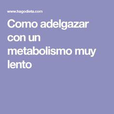 Como adelgazar con un metabolismo muy lento