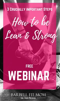3 CRUCIALLY IMPORTANT STEPS.  How to be Lean & Strong. Food Freedom Webinar. Barbell Fit Mom can help you BE LEAN, STRONG & BE YOUR BEST! Listen and learn to be inspired.