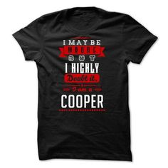 COOPER -i may be wrong but i highly e - #gifts for boyfriend #husband gift. SATISFACTION GUARANTEED => https://www.sunfrog.com/LifeStyle/COOPER-i-may-be-wrong-but-i-highly-e.html?68278