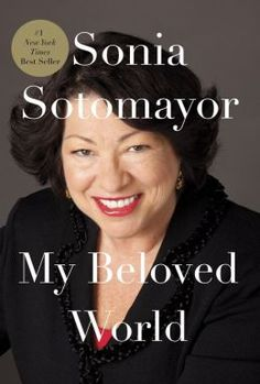 My Beloved World by Sonia Sotomayor - She recounts her life from a Bronx housing project to the federal bench. This is the story of a precarious childhood, with an alcoholic father (who diee when she was nine) and a devoted but overburdened mother, and of the refuge a little girl took from the turmoil at home with her passionately spirited paternal grandmother. But it was when she was diagnosed with juvenile diabetes that the precocious Sonia recognized she must ultimately depend on herself.