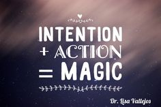 Intention + action = magic
