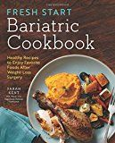 Fresh Start Bariatric Cookbook: Healthy Recipes to Enjoy Favorite Foods After Weight-Loss Surgery  Your bariatric surgery is behind you. But this is only the beginning. Your new body needs a new nutrition planstarting now.  The decision to have bariatric