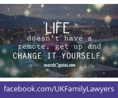 """Family Lawyers who specialise in Family Law. Quote: """"Life doesn't have a remote. Get up and CHANGE IT YOURSELF"""". Get daily legal advice at www.facebook.com/UKFamilyLawyers"""