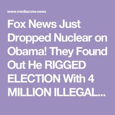Fox News Just Dropped Nuclear on Obama! They Found Out He RIGGED ELECTION With 4 MILLION ILLEGAL VOTES!
