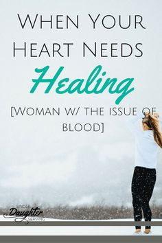 When Your Heart Needs Healing - Many women have wounds that keep them from living an abundant life. Instead of being unclean and pushed away, Jesus looked at her and called her Daughter.