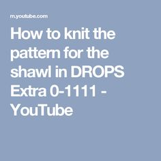 How to knit the pattern for the shawl in DROPS Extra 0-1111 - YouTube