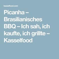 Picanha – Brasilianisches BBQ – Ich sah, ich kaufte, ich grillte – Kasselfood