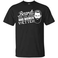 Beards Make Life Better And Women Wetter Shirt, Hoodie, Tank