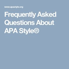 Frequently Asked Questions About APA Style®