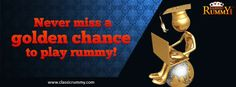 Never miss a #golden chance to #play #Rummy online at ClassicRummy  https://www.classicrummy.com/play-rummy?link_name=CR-12