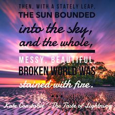 """""""...the whole messy, beautiful, broken world..."""" The Taste of Lightning - Kate Constable   book quote   affiliate Ya Books, Books To Read, Book Blogs, Reading Post, Graphic Quotes, Books For Teens, Helping Others, Book Quotes, Book Lovers"""