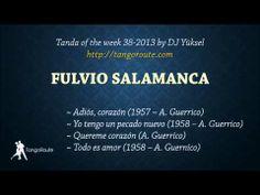 Tanda of the week 38-2013: Fulvio Salamanca (tango) - Published on Oct 8, 2013 - (1) Fulvio Salamanca / Armando Guerrico: Adiós, corazón (1957) - (2) Fulvio Salamanca / Armando Guerrico: Yo tengo un pecado nuevo (1958) - (3) Fulvio Salamanca / Armando Guerrico: Quereme corazón- (4) Fulvio Salamanca / Armando Guerrico: Todo es amor (1957)