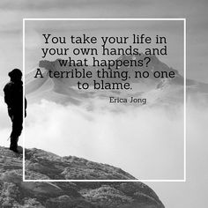You take your life in your own hands and what happens? A terrible thing no one to blame. - Erica Jong  #quotes #fridayquoteday
