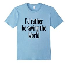 I'd rather be saving the Planet t-shirts are nice birthday or Christmas gifts for idealists, saviours, rescuers and doo-gooders. Sometimes you think it would now perhaps be time to do something useful. For example, to save the world... T-Shirts and gifts for everyday heroes, dreamers, environmentalists or conservationists.