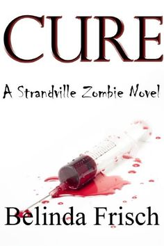 """Free Kindle Book For A Limited Time : CURE (A Strandville Zombie Novel) - Fred C. Caruso, Producer of David Lynch's """"Blue Velvet"""", HBO's """"The Rat Pack"""", and associated with such films as """"The Godfather"""" and """"Once Upon A Time in America"""" has optioned the motion picture rights to Cure, runner upin the General Fiction category of the 2012Halloween Book Festival.""""Creepy and claustrophobic, with enough gore to please any zombie-phile, Frisch's book begins promisingly. Her omniscient narrator tak..."""