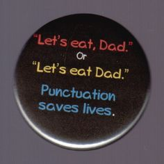 Let's eat, Dad or Let's eat Dad. Pinback button or magnet Funny Patches, Funny Vidos, Bag Pins, Press The Button, Cool Buttons, Jacket Pins, Cool Pins, Pin And Patches, Punctuation