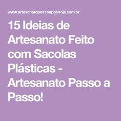 15 Ideias de Artesanato Feito com Sacolas Plásticas - Artesanato Passo a Passo!