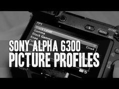 Best Sony A6300 Picture Profile Settings And How To Set Up   Fun Tech Talk