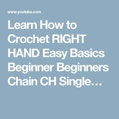 Learn How to Crochet RIGHT HAND Easy Basics Beginner Beginners Chain CH Single…