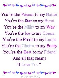 You're the peanut to my butter :)