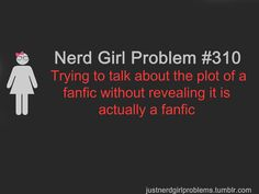 part of the reason I try to avoid them. Plus I'll end up mixing the fanfics in with the real story and then get confused and look for the part that doesn't exist