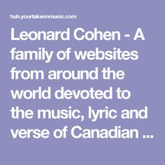 Leonard Cohen - A family of websites from around the world devoted to the music, lyric and verse of Canadian singer/songwriter/poet/nove