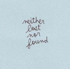 Neither lost nor found
