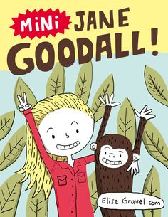 Elise Gravel Illustration • Mini Jane Goodall! From a series of drawings of strong women in history.