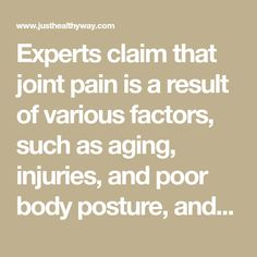 Experts claim that joint pain is a result of various factors, such as aging, injuries, and poor body posture, and might lead to serious complications. This problem needs to be addressed in time in order to prevent further issues.