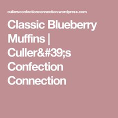 Classic Blueberry Muffins | Culler's Confection Connection