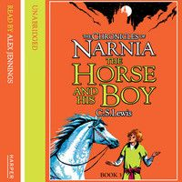 The Horse and His Boy: The Chronicles of Narnia (3) by C. S. Lewis, read by Alex Jennings