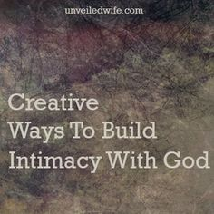 Ways To Intentionally Build Intimacy With God --- I love the verse James 4:8 Draw near to God and He will draw near to you. We must draw near to God!  When we do, He is near! Having an intimate relationship with God is the best […]… Read More Here http://unveiledwife.com/ways-to-intentionally-build-intimacy-with-god/