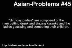 Yes so true accept its not a birthday party it's a wedding Asian Problems, Girl Problems, Asian Jokes, Filipino Memes, Asian American, Getting Drunk, Lol So True, Cheer Up, I Got You