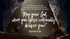 The Lord God was able to deliver Daniel, and He is able to deliver you. Trust Him!
