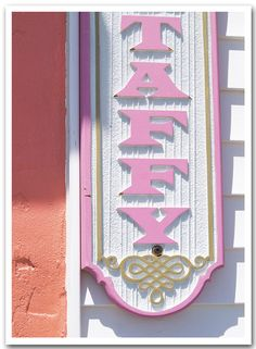 pink & gold taffy sign, taken on the boardwalk in ocean city, new jersey.  can't wait for summer!