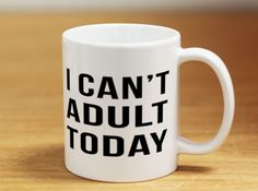 I Can't Adult Today,